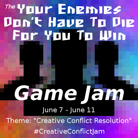 Your Enemies Don't Have To Die Game Jam June 7 to June 11
